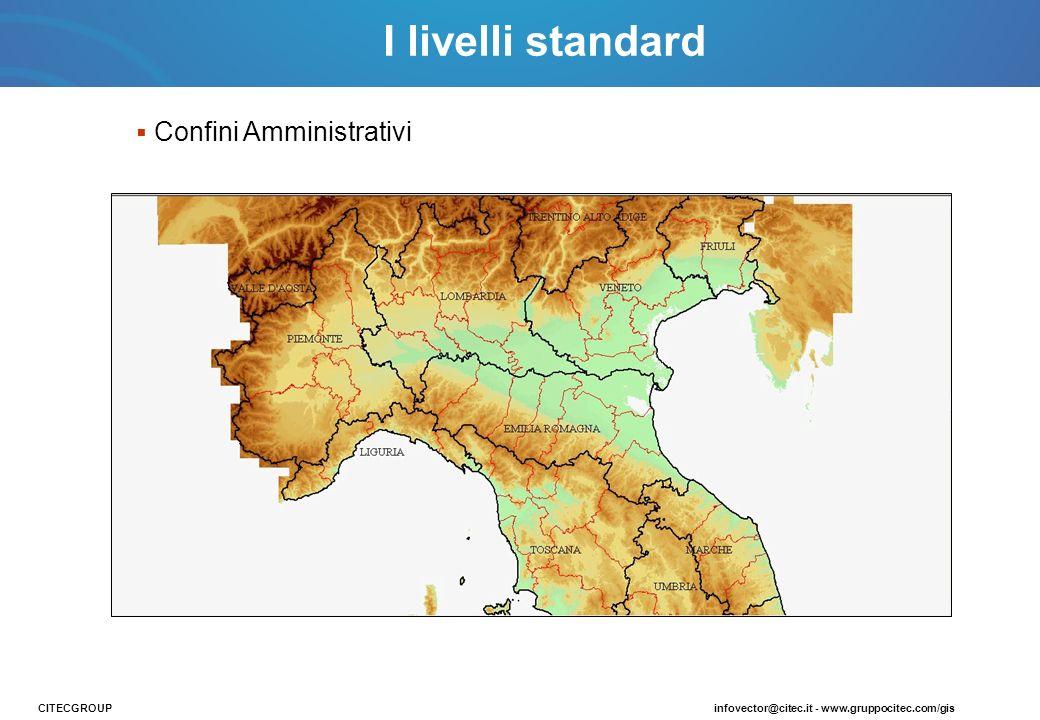Confini Amministrativi CITECGROUPinfovector@citec.it - www.gruppocitec.com/gis I livelli standard