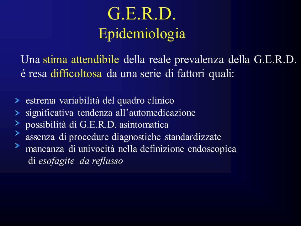 Una stima attendibile della reale prevalenza della G.E.R.D. é resa difficoltosa da una serie di fattori quali: estrema variabilità del quadro clinico
