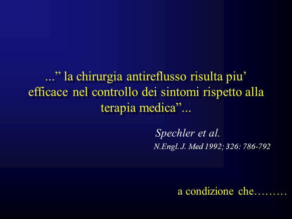... la chirurgia antireflusso risulta piu efficace nel controllo dei sintomi rispetto alla terapia medica... Spechler et al. -792 N.Engl. J. Med 1992;