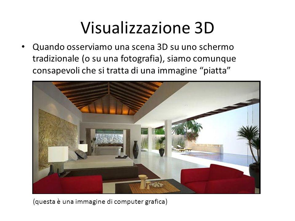 Visualizzazione 3D (segue) Nella visione umana (binoculare) ogni occhio riceve una immagine diversa della scena Esistono tecnologie di visualizzazione che creano una sensazione vera di tridimensionalità (stereoscopica), presentando a ciascun occhio una immagine diversa Varie tecnologie: - monitor + occhiali speciali (anaglifi, lenti polarizzate, shutter glasses) - monitor autostereoscopici - Head Mounted Display (HDM)