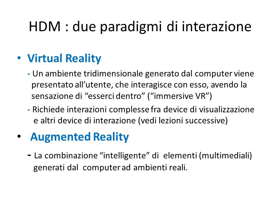 HDM : due paradigmi di interazione Virtual Reality - Un ambiente tridimensionale generato dal computer viene presentato allutente, che interagisce con
