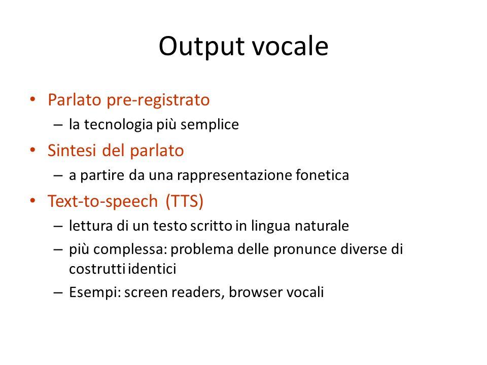 Parlato pre-registrato – la tecnologia più semplice Sintesi del parlato – a partire da una rappresentazione fonetica Text-to-speech (TTS) – lettura di