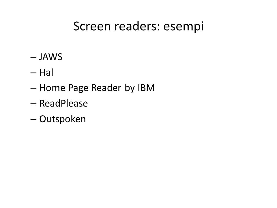Screen readers: esempi – JAWS – Hal – Home Page Reader by IBM – ReadPlease – Outspoken