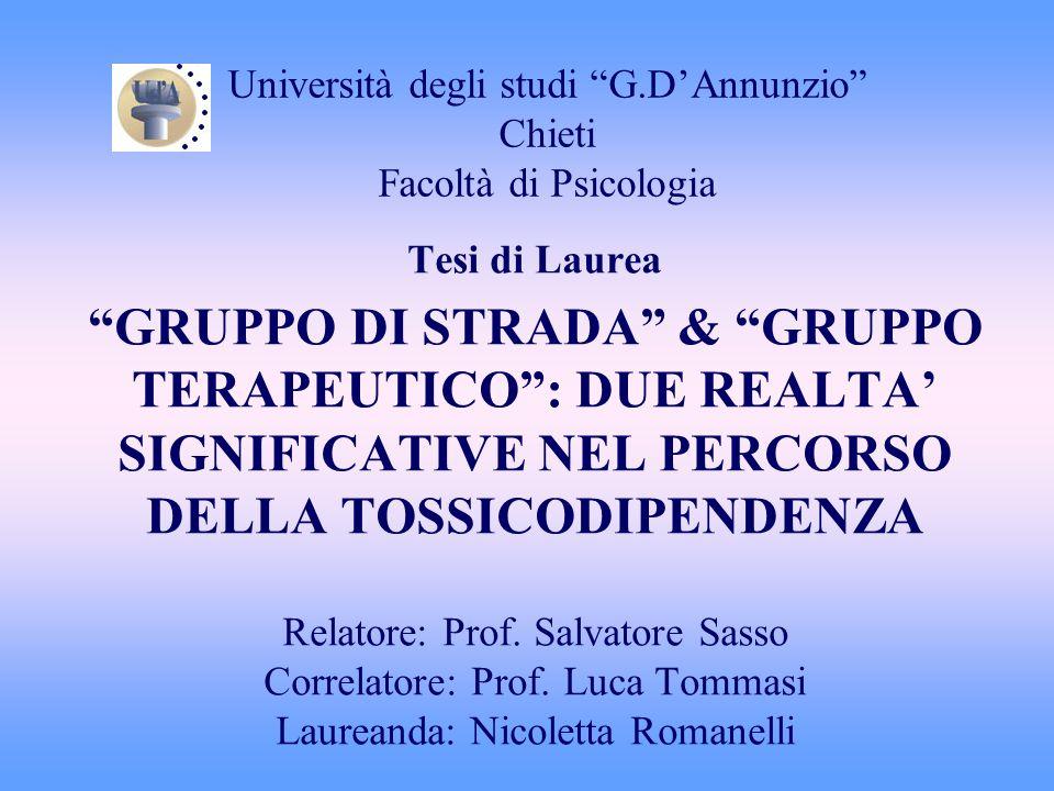 Università degli studi G.DAnnunzio Chieti Facoltà di Psicologia Tesi di Laurea GRUPPO DI STRADA & GRUPPO TERAPEUTICO: DUE REALTA SIGNIFICATIVE NEL PER