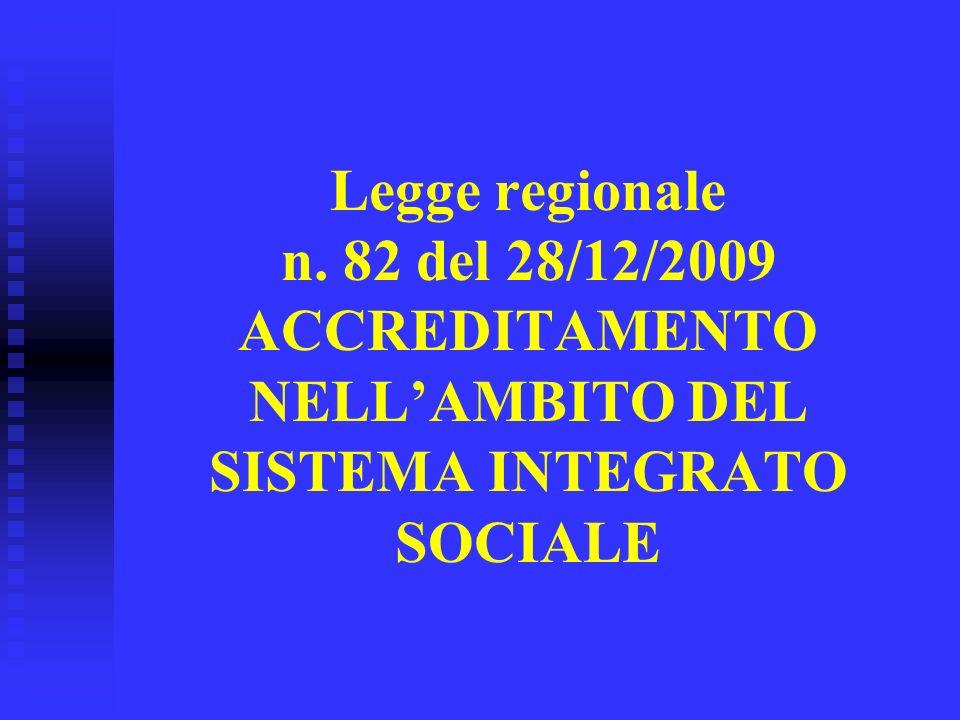 Legge regionale n. 82 del 28/12/2009 ACCREDITAMENTO NELLAMBITO DEL SISTEMA INTEGRATO SOCIALE