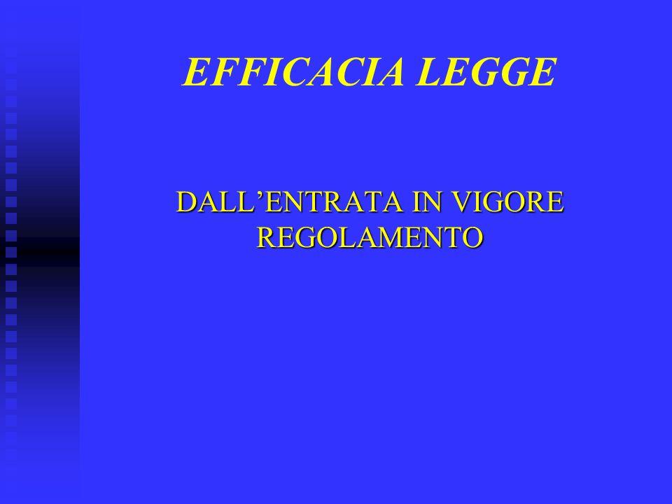 EFFICACIA LEGGE DALLENTRATA IN VIGORE REGOLAMENTO