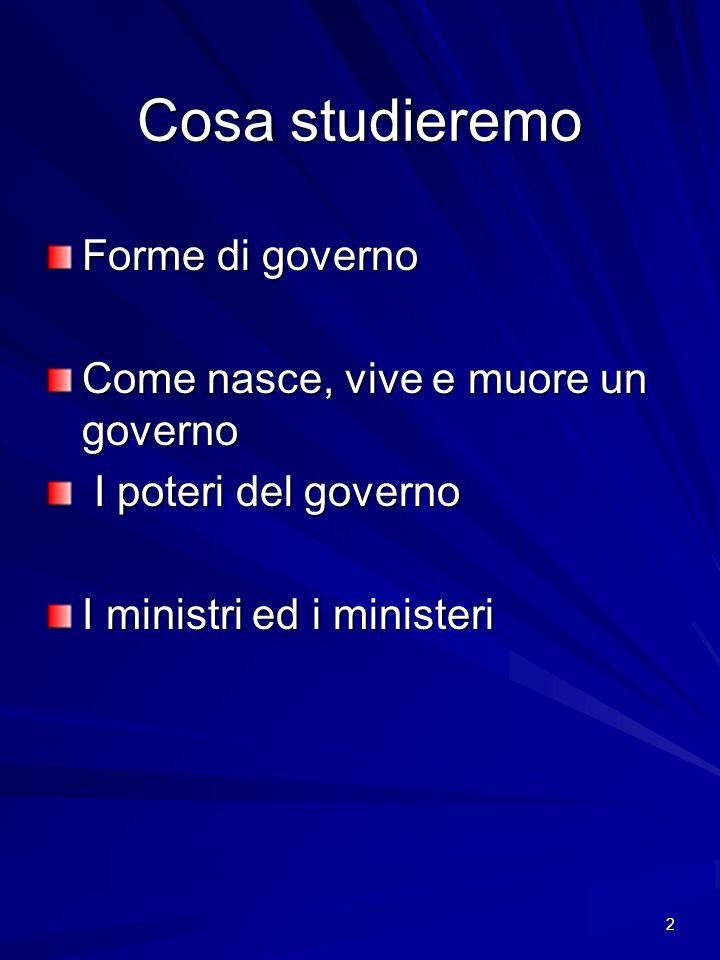 2 Cosa studieremo Forme di governo Come nasce, vive e muore un governo I poteri del governo I poteri del governo I ministri ed i ministeri