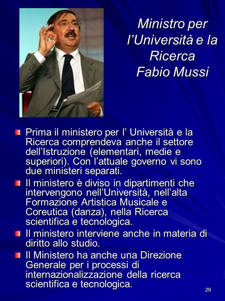 29 Ministro per lUniversità e la Ricerca Fabio Mussi Prima il ministero per l Università e la Ricerca comprendeva anche il settore dellIstruzione (ele