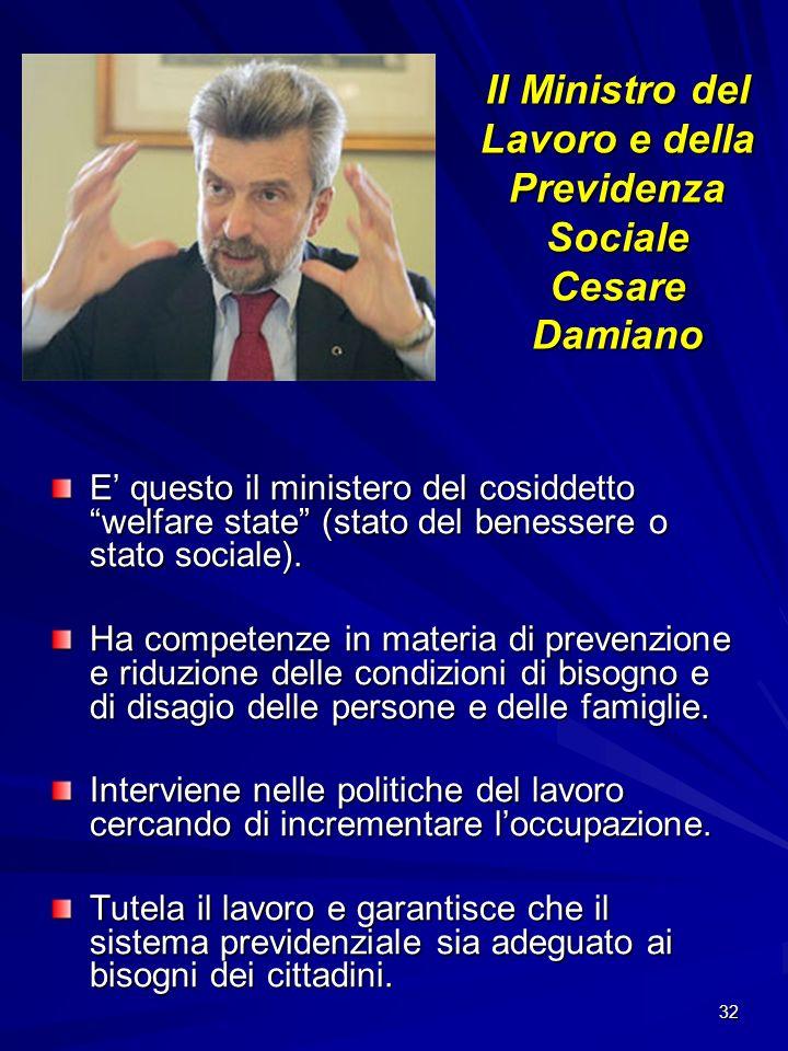 32 Il Ministro del Lavoro e della Previdenza Sociale Cesare Damiano E questo il ministero del cosiddetto welfare state (stato del benessere o stato so
