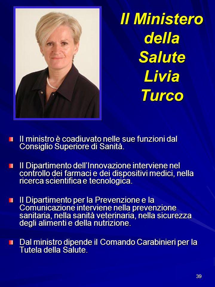 39 Il Ministero della Salute Livia Turco Il ministro è coadiuvato nelle sue funzioni dal Consiglio Superiore di Sanità. Il Dipartimento dellInnovazion