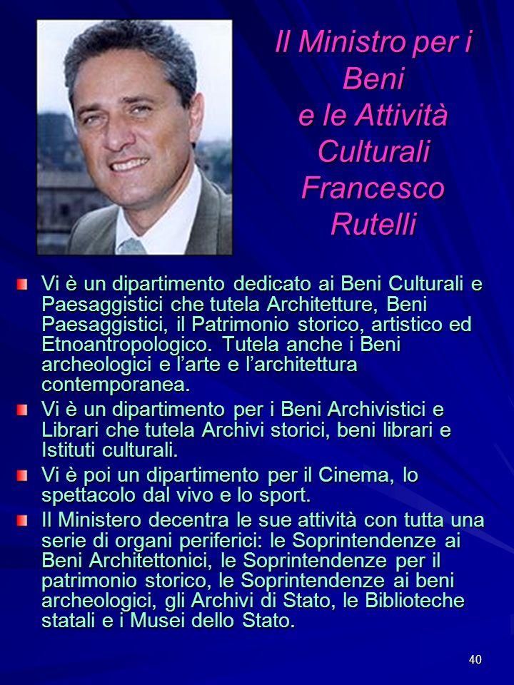 40 Il Ministro per i Beni e le Attività Culturali Francesco Rutelli Vi è un dipartimento dedicato ai Beni Culturali e Paesaggistici che tutela Archite