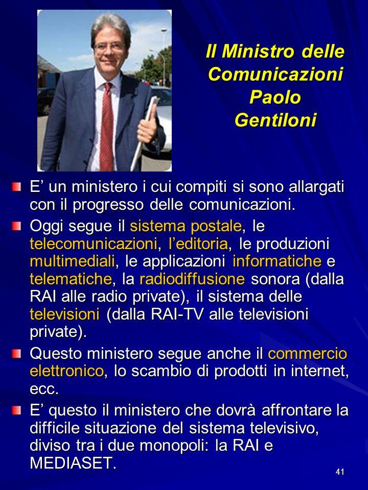 41 Il Ministro delle Comunicazioni Paolo Gentiloni E un ministero i cui compiti si sono allargati con il progresso delle comunicazioni. Oggi segue il