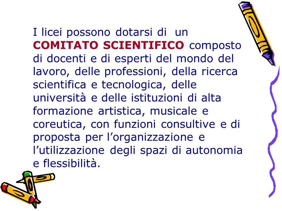 I licei possono dotarsi di un COMITATO SCIENTIFICO composto di docenti e di esperti del mondo del lavoro, delle professioni, della ricerca scientifica