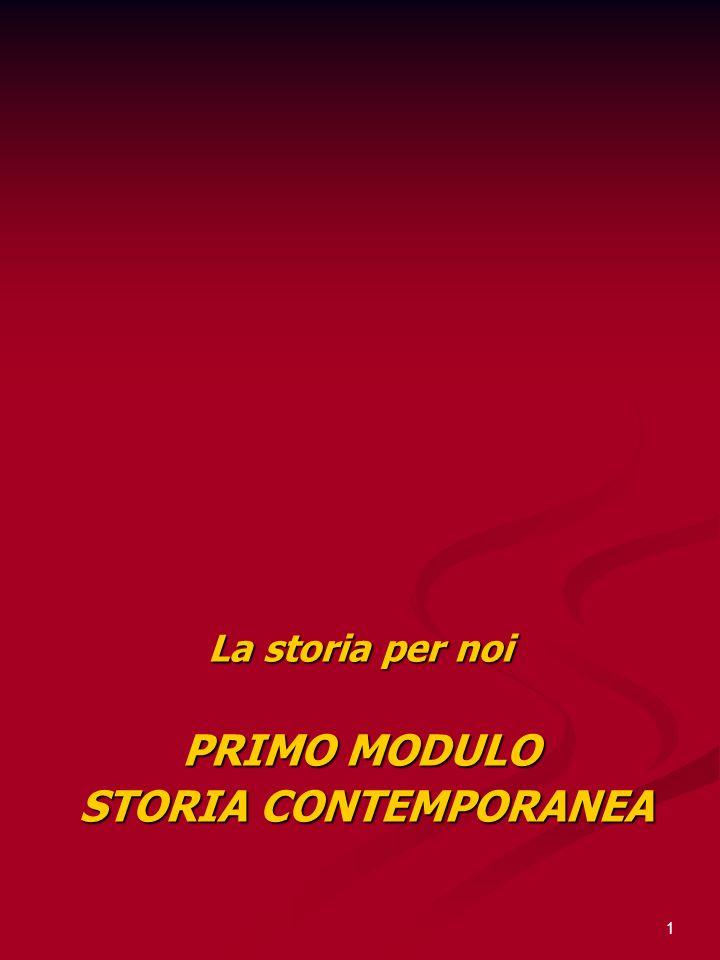 1 La storia per noi PRIMO MODULO STORIA CONTEMPORANEA STORIA CONTEMPORANEA