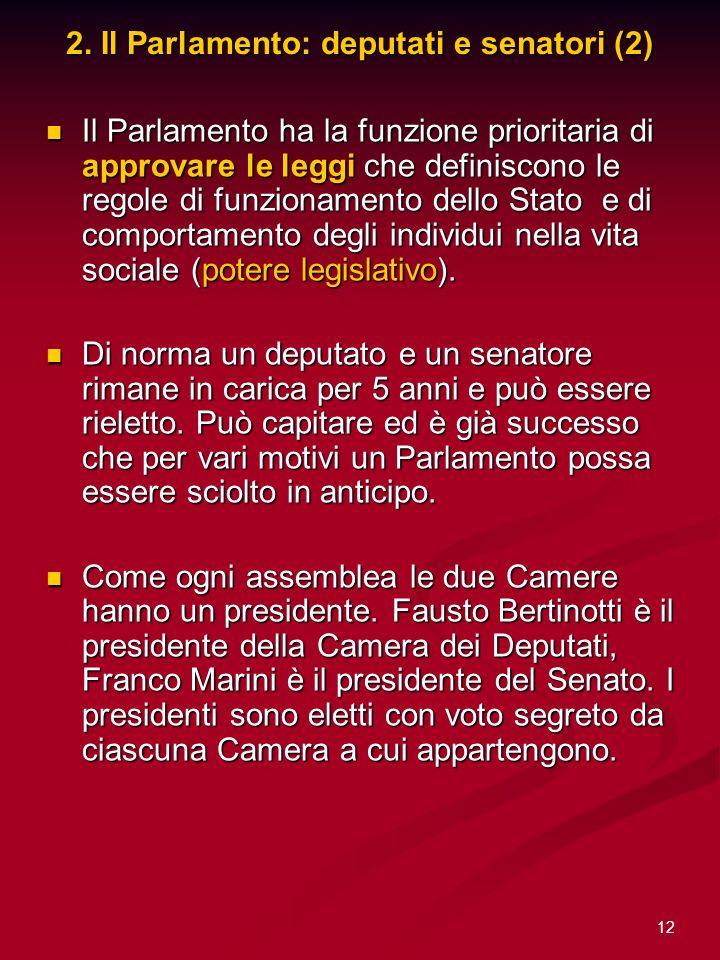 12 2. Il Parlamento: deputati e senatori (2) Il Parlamento ha la funzione prioritaria di approvare le leggi che definiscono le regole di funzionamento