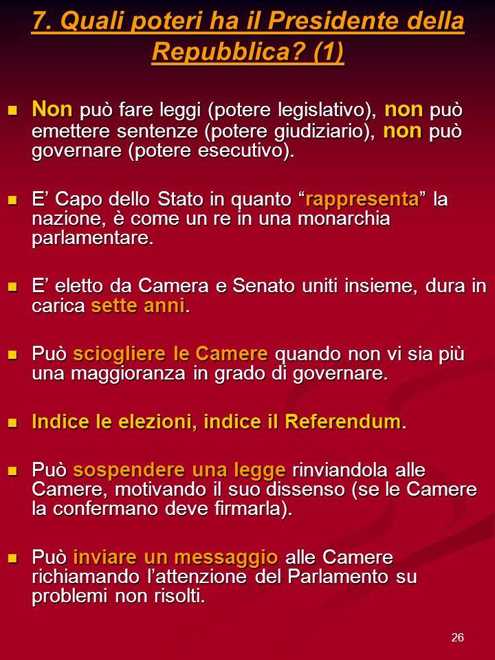 26 7. Quali poteri ha il Presidente della Repubblica? (1) Non può fare leggi (potere legislativo), non può emettere sentenze (potere giudiziario), non