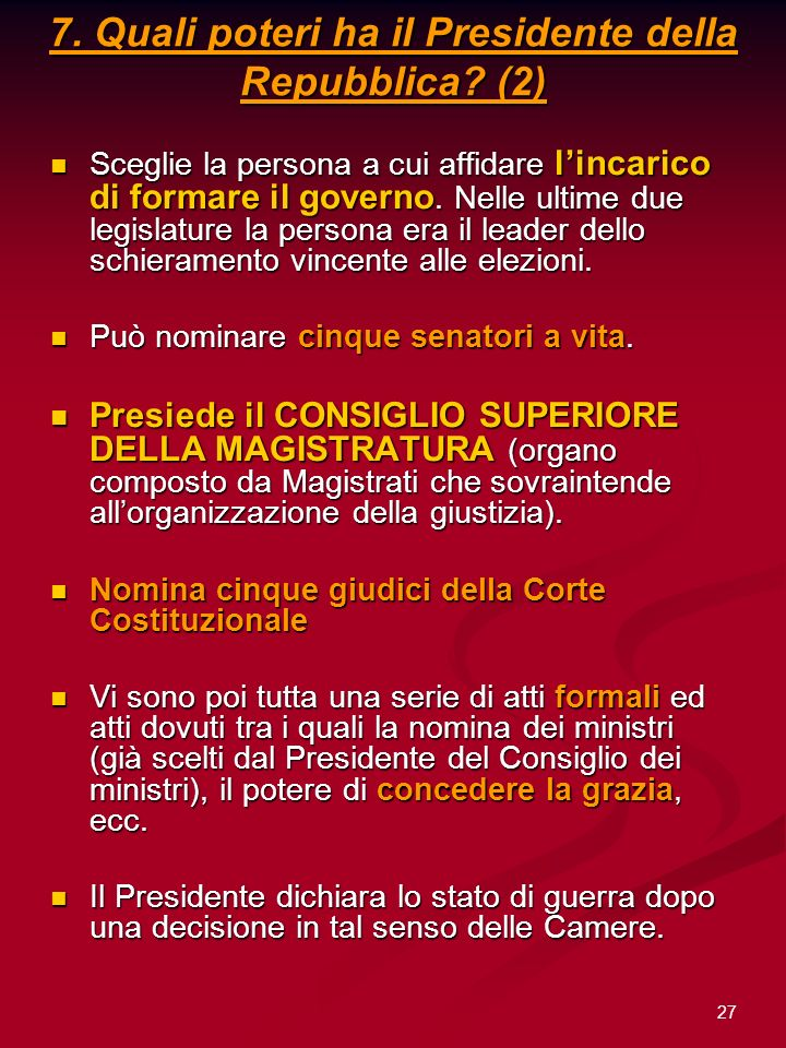 27 7. Quali poteri ha il Presidente della Repubblica? (2) Sceglie la persona a cui affidare lincarico di formare il governo. Nelle ultime due legislat