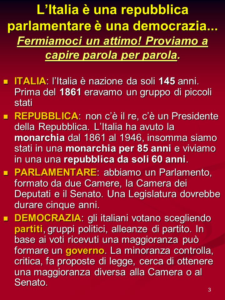 3 LItalia è una repubblica parlamentare è una democrazia... Fermiamoci un attimo! Proviamo a capire parola per parola. ITALIA: lItalia è nazione da so