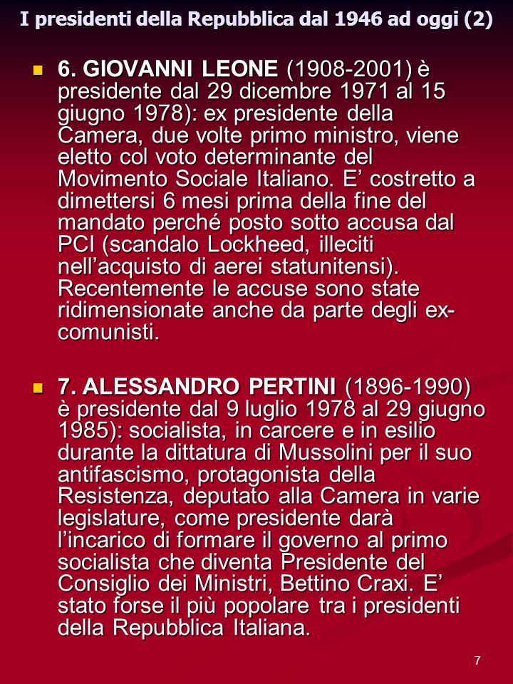 7 I presidenti della Repubblica dal 1946 ad oggi (2) 6. GIOVANNI LEONE (1908-2001) è presidente dal 29 dicembre 1971 al 15 giugno 1978): ex presidente