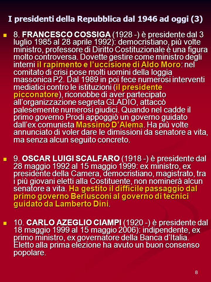8 I presidenti della Repubblica dal 1946 ad oggi (3) 8. FRANCESCO COSSIGA (1928 -) è presidente dal 3 luglio 1985 al 28 aprile 1992): democristiano, p