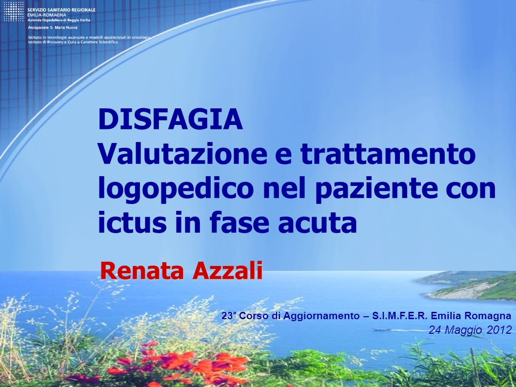 23° Corso di Aggiornamento – S.I.M.F.E.R. Emilia Romagna 24 Maggio 2012 DISFAGIA Valutazione e trattamento logopedico nel paziente con ictus in fase a