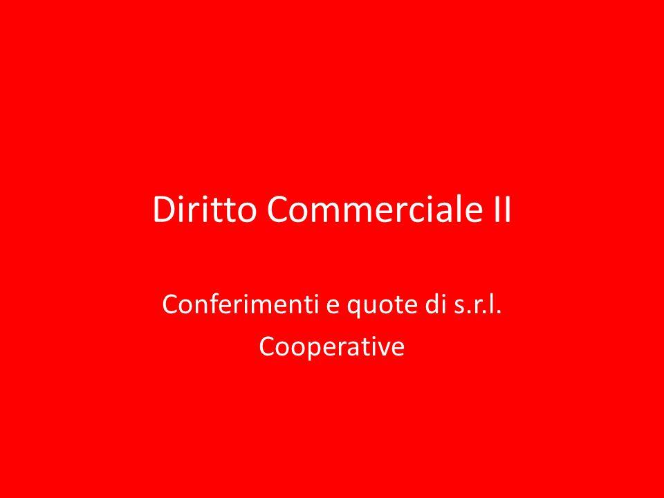 Diritto Commerciale II Conferimenti e quote di s.r.l. Cooperative
