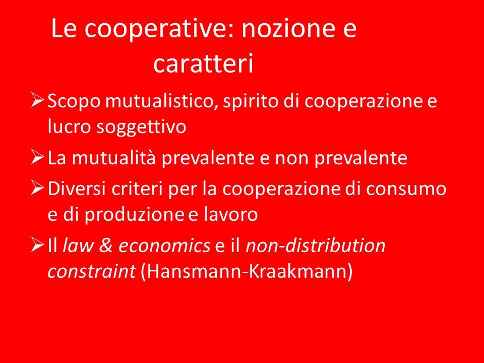 Le cooperative: nozione e caratteri Scopo mutualistico, spirito di cooperazione e lucro soggettivo La mutualità prevalente e non prevalente Diversi cr