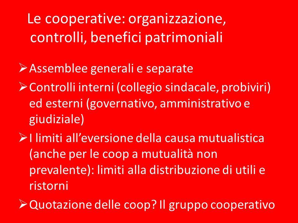 Le cooperative: organizzazione, controlli, benefici patrimoniali Assemblee generali e separate Controlli interni (collegio sindacale, probiviri) ed es