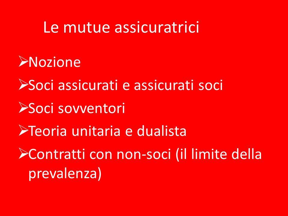 Le mutue assicuratrici Nozione Soci assicurati e assicurati soci Soci sovventori Teoria unitaria e dualista Contratti con non-soci (il limite della pr