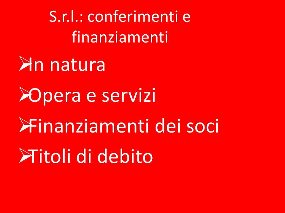 S.r.l.: conferimenti e finanziamenti In natura Opera e servizi Finanziamenti dei soci Titoli di debito