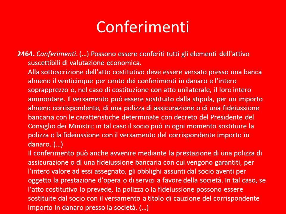 Conferimenti 2464. Conferimenti. (…) Possono essere conferiti tutti gli elementi dell'attivo suscettibili di valutazione economica. Alla sottoscrizion