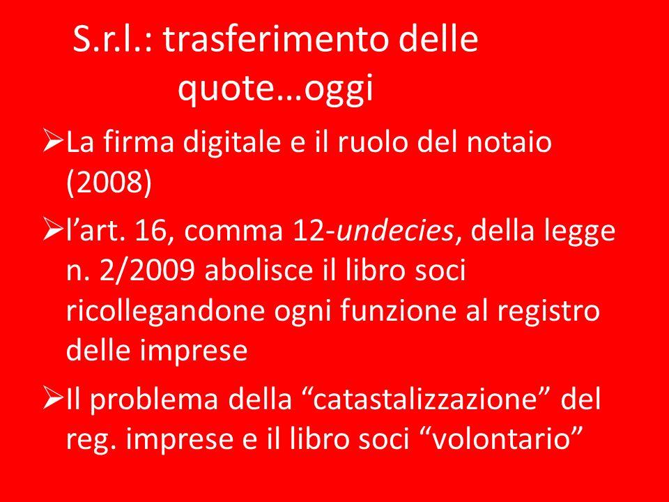S.r.l.: trasferimento delle quote…oggi La firma digitale e il ruolo del notaio (2008) lart. 16, comma 12-undecies, della legge n. 2/2009 abolisce il l