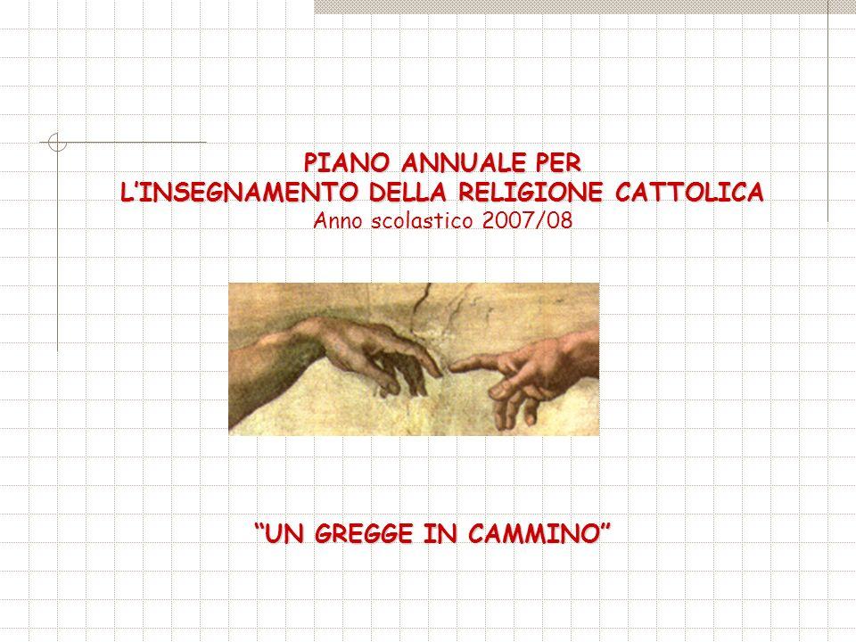 PIANO ANNUALE PER LINSEGNAMENTO DELLA RELIGIONE CATTOLICA Anno scolastico 2007/08 UN GREGGE IN CAMMINO