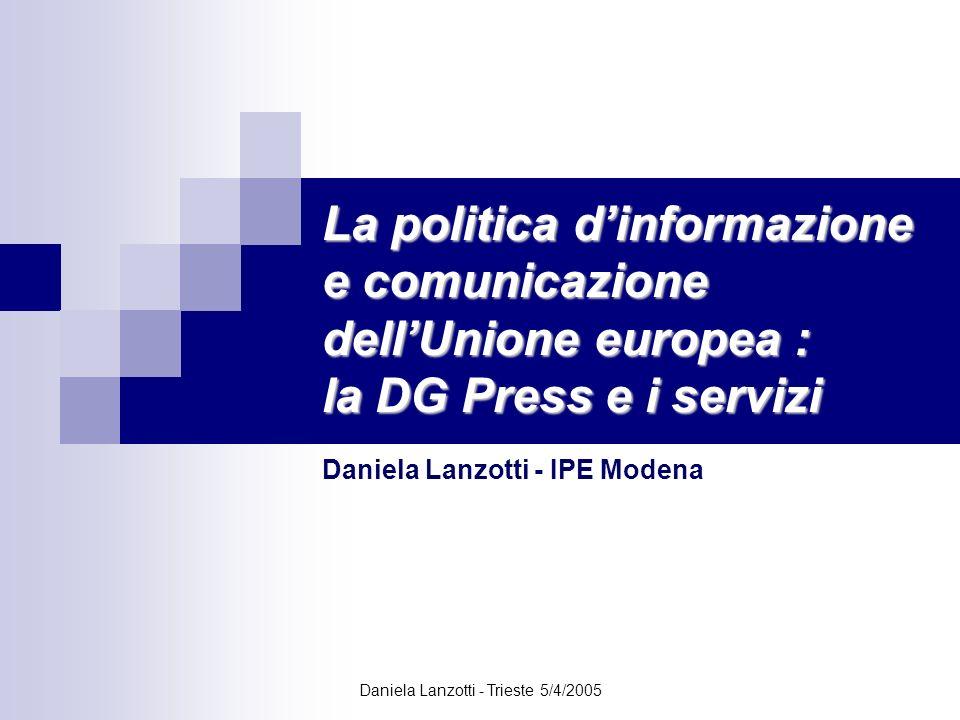 Daniela Lanzotti - Trieste 5/4/2005 La politica dinformazione e comunicazione dellUnione europea : la DG Press e i servizi Daniela Lanzotti - IPE Mode