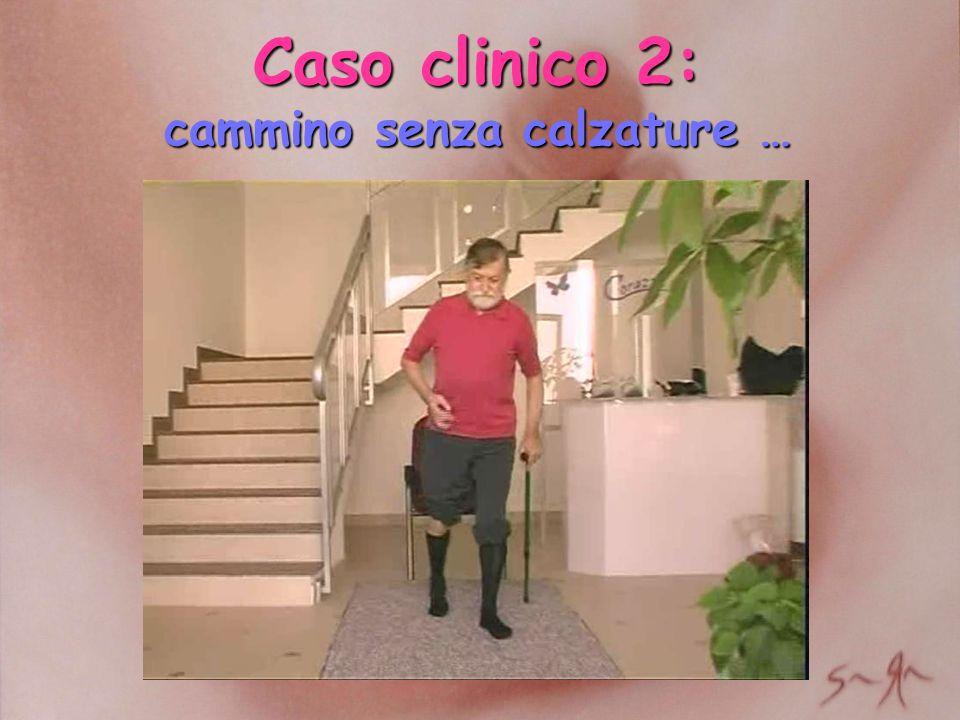 Caso clinico 2: cammino senza calzature …