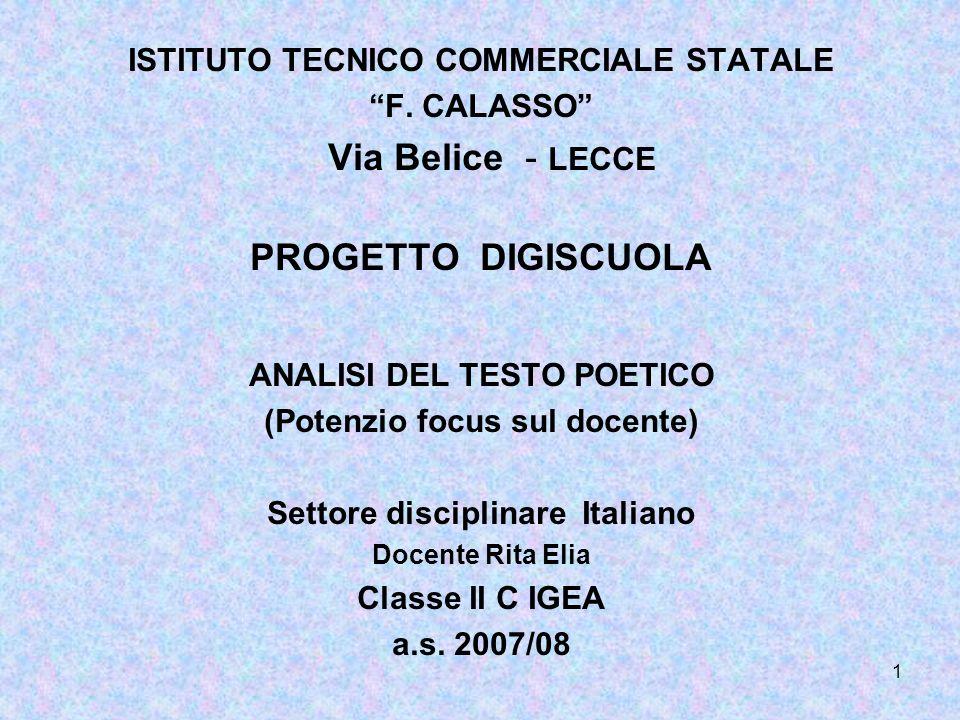 1 ISTITUTO TECNICO COMMERCIALE STATALE F. CALASSO Via Belice - LECCE PROGETTO DIGISCUOLA ANALISI DEL TESTO POETICO (Potenzio focus sul docente) Settor