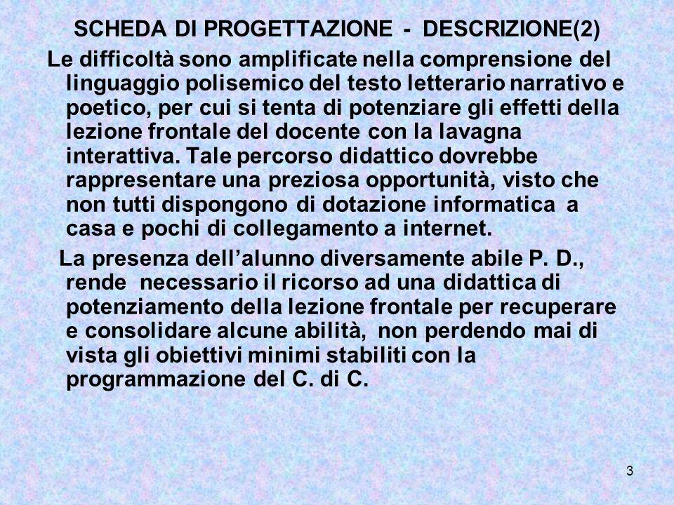 3 SCHEDA DI PROGETTAZIONE - DESCRIZIONE(2) Le difficoltà sono amplificate nella comprensione del linguaggio polisemico del testo letterario narrativo