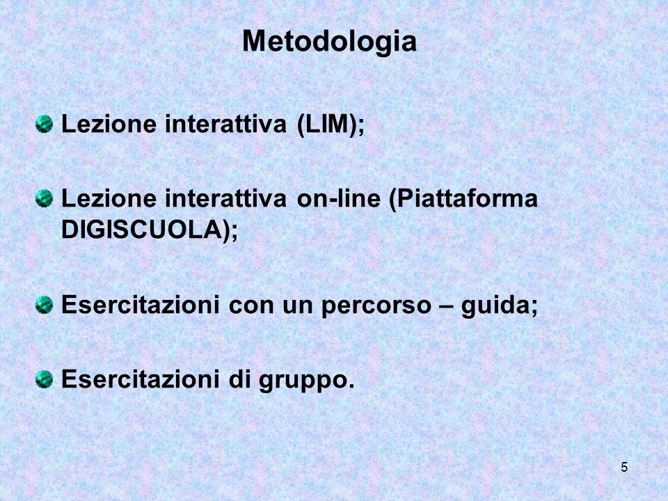 5 Metodologia Lezione interattiva (LIM); Lezione interattiva on-line (Piattaforma DIGISCUOLA); Esercitazioni con un percorso – guida; Esercitazioni di