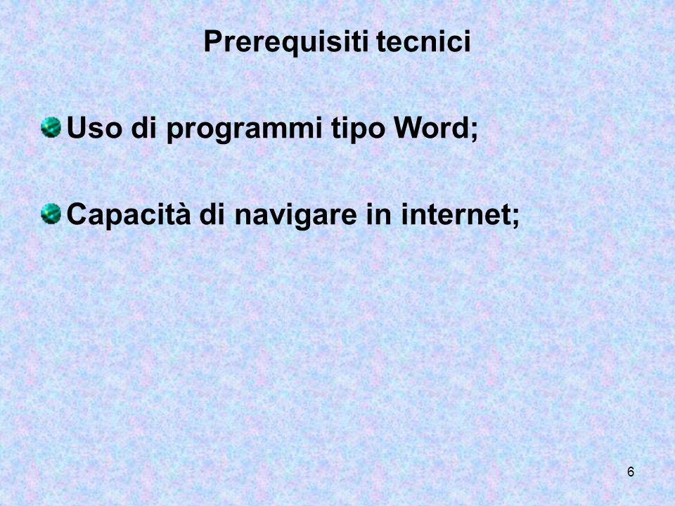 6 Prerequisiti tecnici Uso di programmi tipo Word; Capacità di navigare in internet;