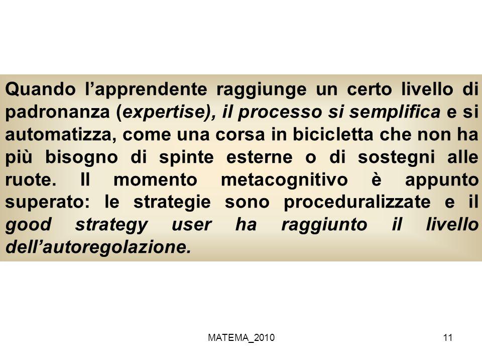 MATEMA_201011 Quando lapprendente raggiunge un certo livello di padronanza (expertise), il processo si semplifica e si automatizza, come una corsa in