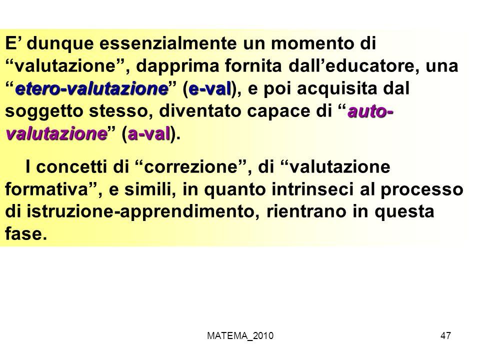 MATEMA_201047 etero-valutazionee-val auto- valutazionea-val E dunque essenzialmente un momento di valutazione, dapprima fornita dalleducatore, unaeter