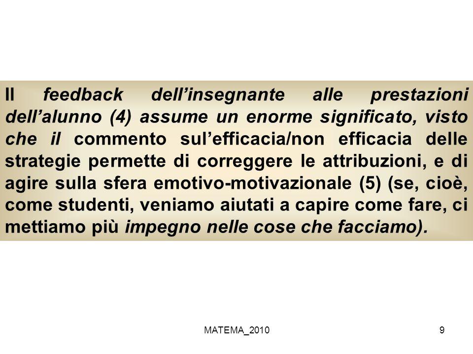 MATEMA_20109 Il feedback dellinsegnante alle prestazioni dellalunno (4) assume un enorme significato, visto che il commento sulefficacia/non efficacia