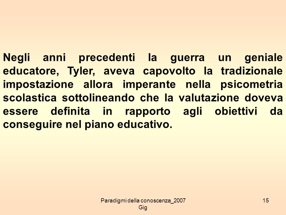 Paradigmi della conoscenza_2007 Gig 15 Negli anni precedenti la guerra un geniale educatore, Tyler, aveva capovolto la tradizionale impostazione allor