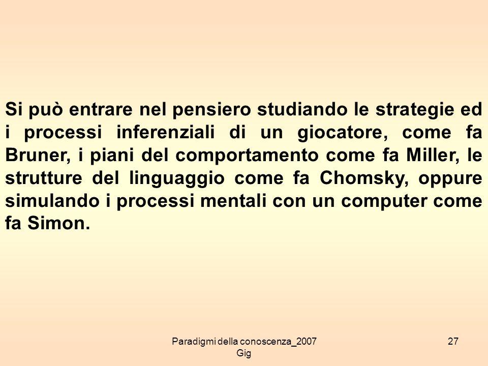 Paradigmi della conoscenza_2007 Gig 27 Si può entrare nel pensiero studiando le strategie ed i processi inferenziali di un giocatore, come fa Bruner,