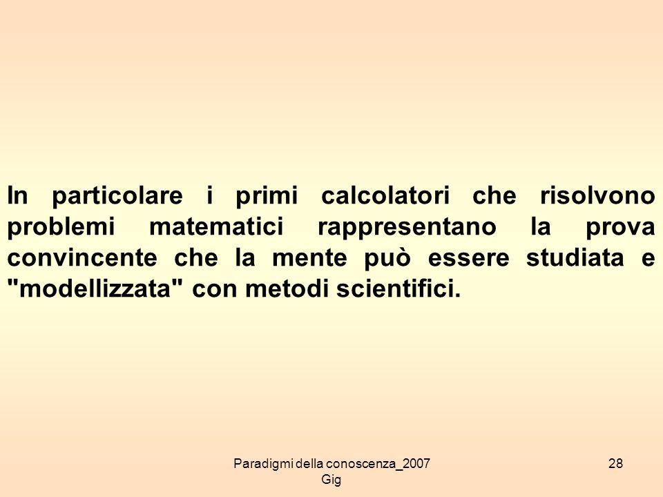 Paradigmi della conoscenza_2007 Gig 28 In particolare i primi calcolatori che risolvono problemi matematici rappresentano la prova convincente che la