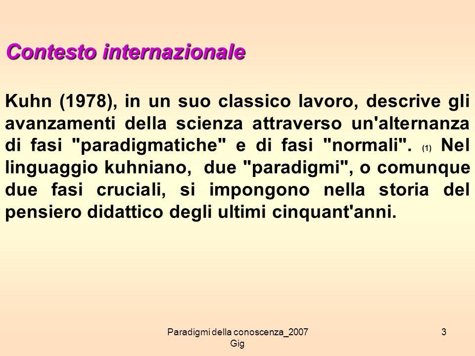 Paradigmi della conoscenza_2007 Gig 3 Contesto internazionale Kuhn (1978), in un suo classico lavoro, descrive gli avanzamenti della scienza attravers