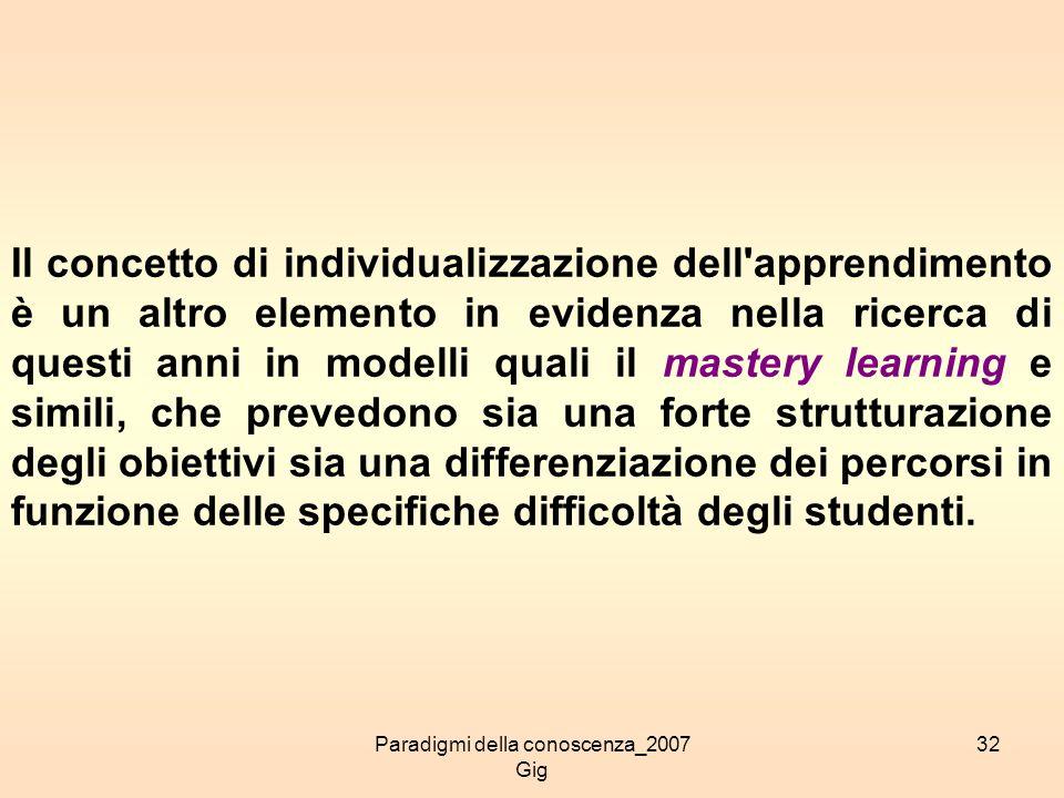 Paradigmi della conoscenza_2007 Gig 32 Il concetto di individualizzazione dell'apprendimento è un altro elemento in evidenza nella ricerca di questi a