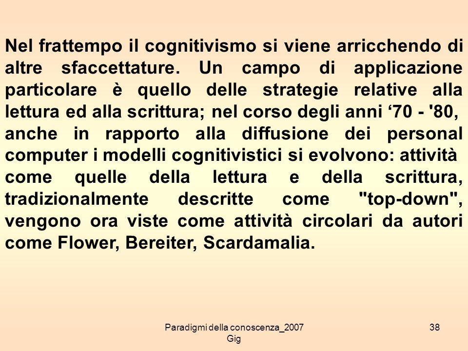 Paradigmi della conoscenza_2007 Gig 38 Nel frattempo il cognitivismo si viene arricchendo di altre sfaccettature. Un campo di applicazione particolare
