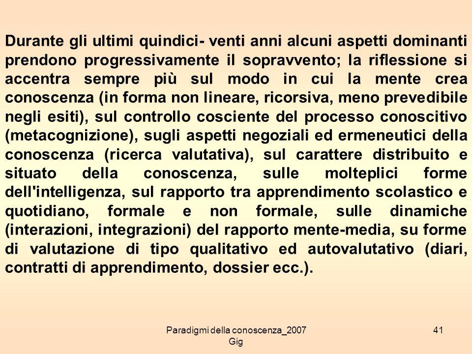 Paradigmi della conoscenza_2007 Gig 41 Durante gli ultimi quindici- venti anni alcuni aspetti dominanti prendono progressivamente il sopravvento; la r