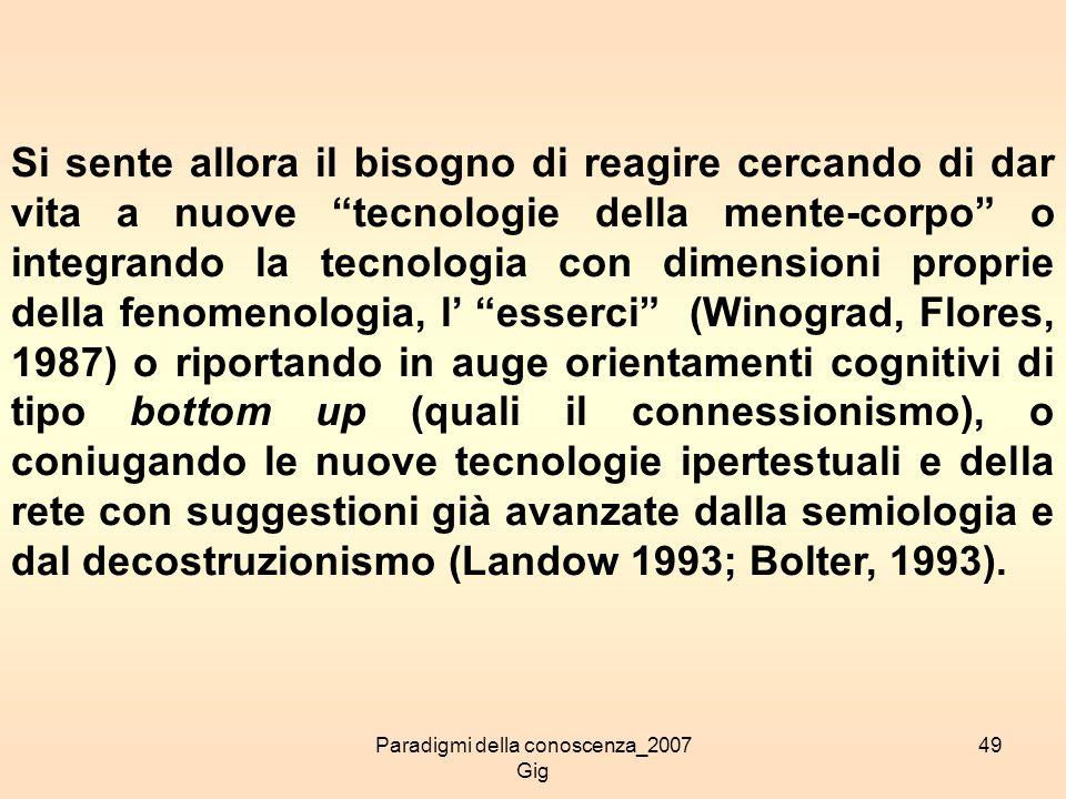 Paradigmi della conoscenza_2007 Gig 49 Si sente allora il bisogno di reagire cercando di dar vita a nuove tecnologie della mente-corpo o integrando la
